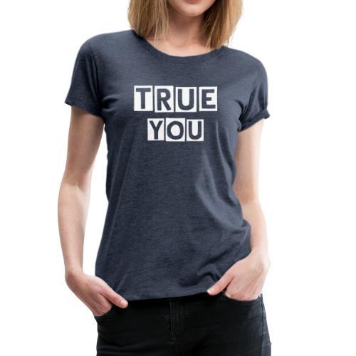 TrueYou - Women's Premium T-Shirt