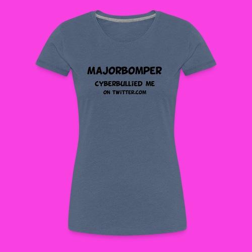 Majorbomper Cyberbullied Me On Twitter.com - Women's Premium T-Shirt