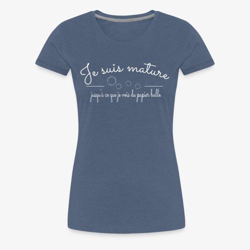 Je suis Mature - Design drôle - T-shirt Premium Femme