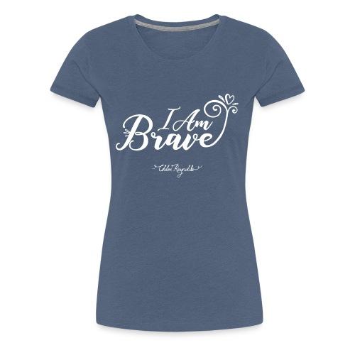 I Am Brave - Women's Premium T-Shirt
