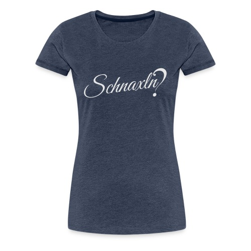 schnaxln? - Frauen Premium T-Shirt
