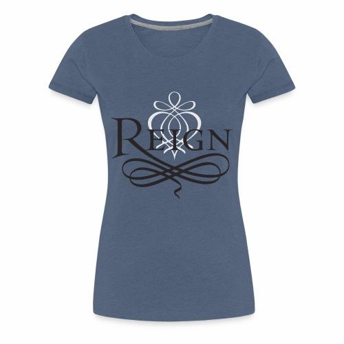 Reign - Frauen Premium T-Shirt