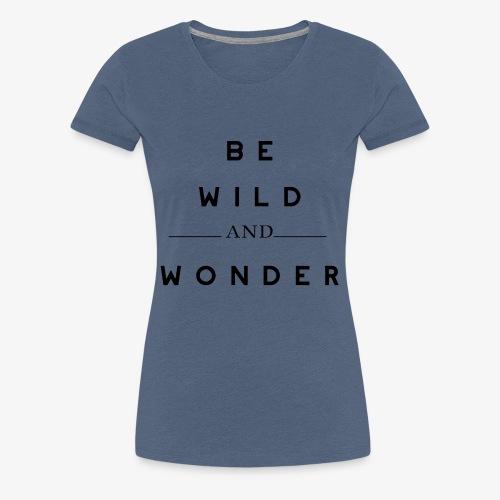 BE WILD AND WONDER - Frauen Premium T-Shirt