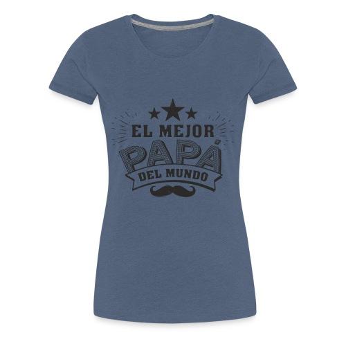 día del padre - Camiseta premium mujer