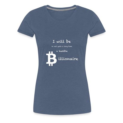 Bittcoin Billionaire - I will be rich - Frauen Premium T-Shirt