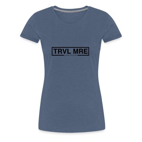TRAVEL MORE - Frauen Premium T-Shirt