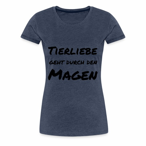Tierliebe geht durch den Magen - Frauen Premium T-Shirt