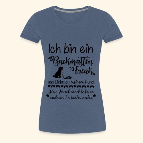 BackmattenFreaks - Keine anderen Leckerlis mehr - Frauen Premium T-Shirt