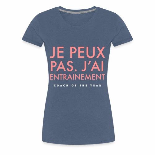 Je peux pas j'ai Entrainement. Coach of The Year - T-shirt Premium Femme