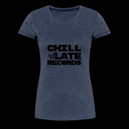Chill Til Late Records - Women's Premium T-Shirt