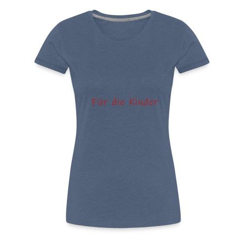 Für die Kinder - Frauen Premium T-Shirt