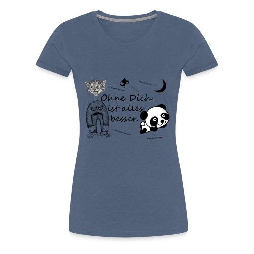 Ohne Dich ist alles besser. - Frauen Premium T-Shirt