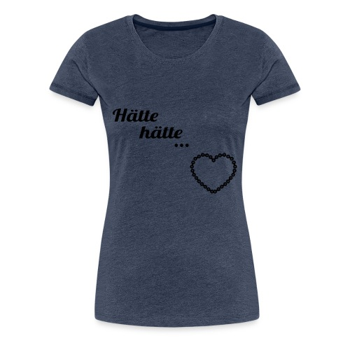 Hätte hätte... - Frauen Premium T-Shirt