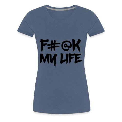 F#@k My Life - Women's Premium T-Shirt