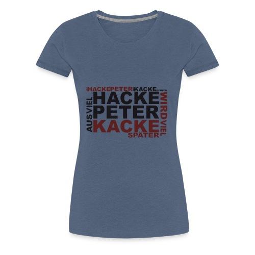 Aus Hackepeter wird Kacke Später - Frauen Premium T-Shirt
