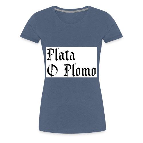 Plata o plomo - T-shirt Premium Femme