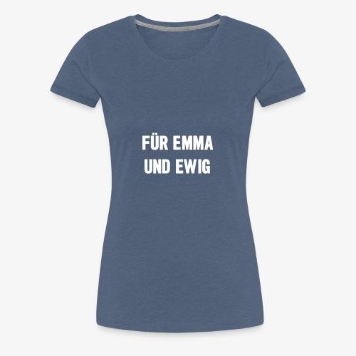 Für Emma und Ewig - Frauen Premium T-Shirt