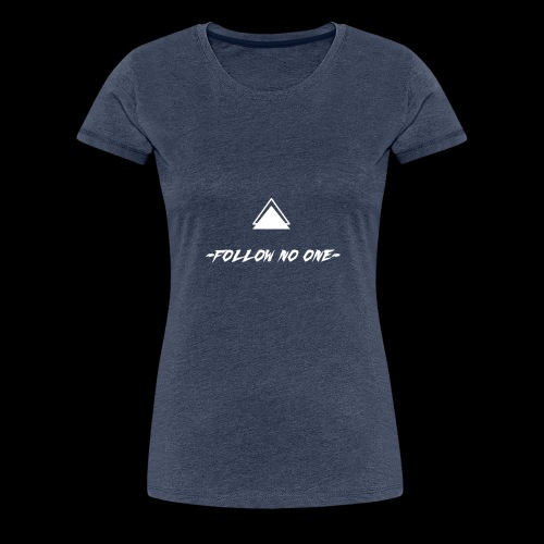 FOLLOW NO ONE - Camiseta premium mujer
