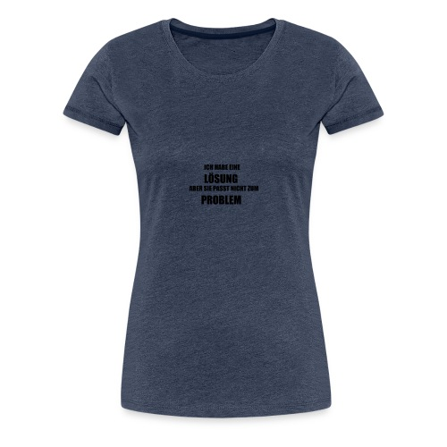 Lustiger Spruch T-Shirt - Frauen Premium T-Shirt