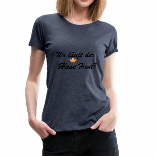 Wo läuft der Hase Heut? - Frauen Premium T-Shirt