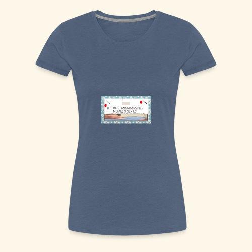 the big embarssing nemesis series youtube - Women's Premium T-Shirt