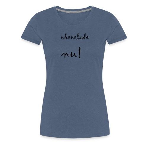 chocolade nu! - Vrouwen Premium T-shirt