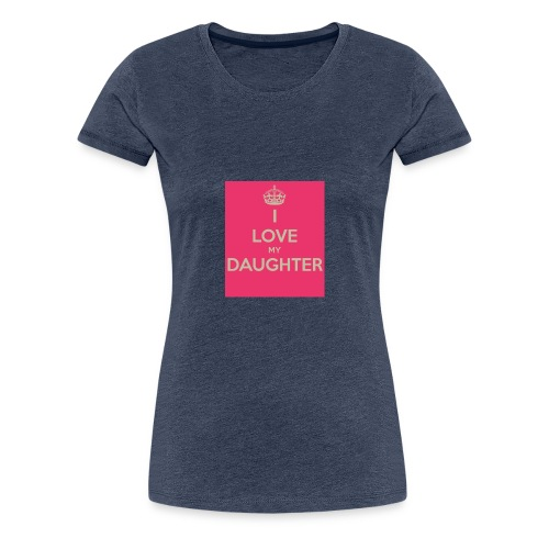 i love my daughter - Frauen Premium T-Shirt