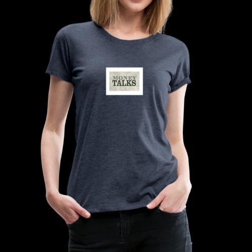 Money Talks - Women's Premium T-Shirt