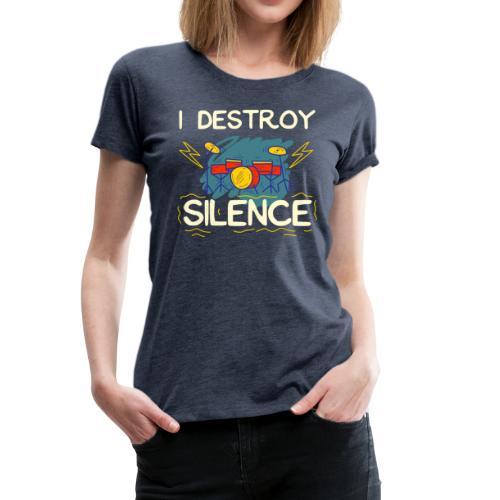 I destroy silence Rockmusik drum beats t-shirt - Frauen Premium T-Shirt