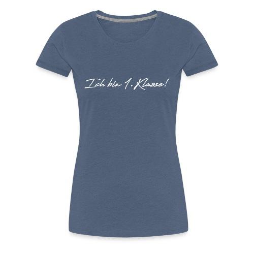 Ich bin 1.Klasse! - Frauen Premium T-Shirt