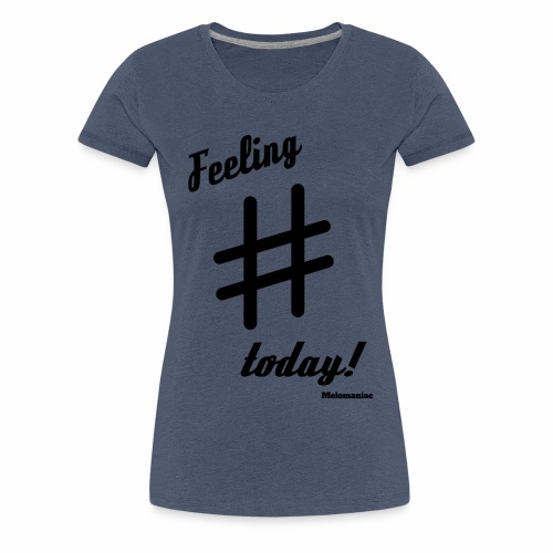 Feeling sharp! - Frauen Premium T-Shirt