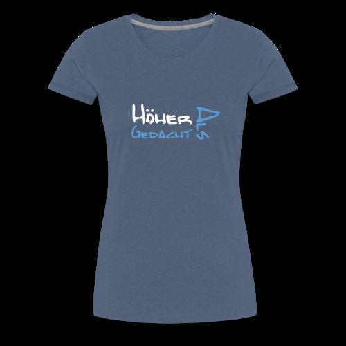Höher als gedacht - Frauen Premium T-Shirt