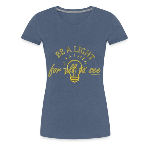 Be a light for all to see - Frauen Premium T-Shirt