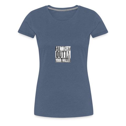 Straight outta your wallet - Frauen Premium T-Shirt