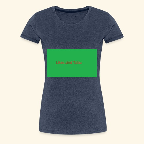 Likes sind Tabu - Frauen Premium T-Shirt