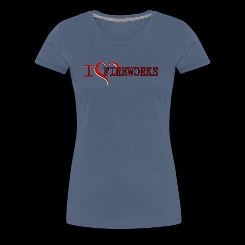 I love fireworks - Vrouwen Premium T-shirt
