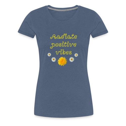 Versprühe positive Energie - Frauen Premium T-Shirt