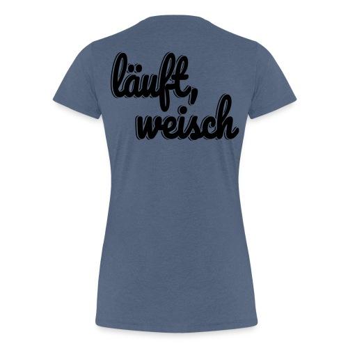 läuft, weisch - Frauen Premium T-Shirt