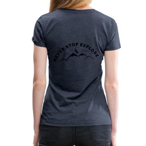 Never stop explore - Frauen Premium T-Shirt