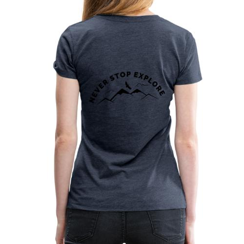 Never stop explore - Frauen Premium T-Shirt