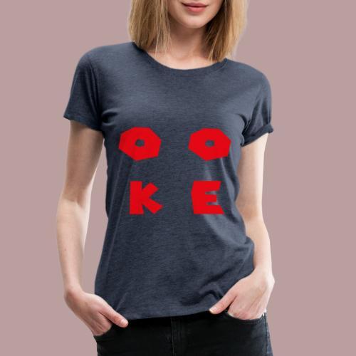 Ooke - Frauen Premium T-Shirt