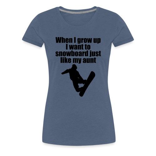 snowboard like aunt - Frauen Premium T-Shirt