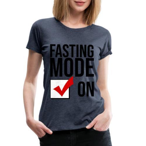 FASTING MODE ON - Women's Premium T-Shirt