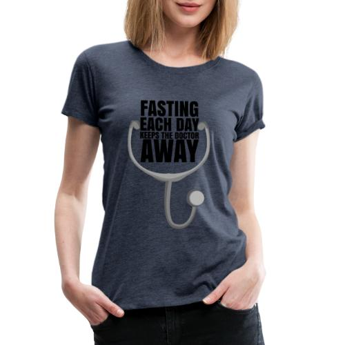 Fasting each day keeps the doctor away - Women's Premium T-Shirt