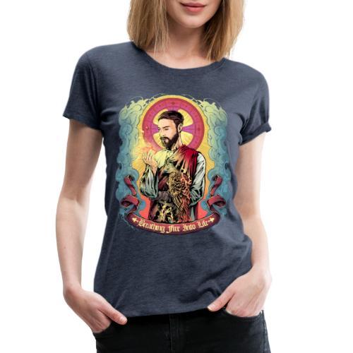 Breathing Fire Into Life - Frauen Premium T-Shirt