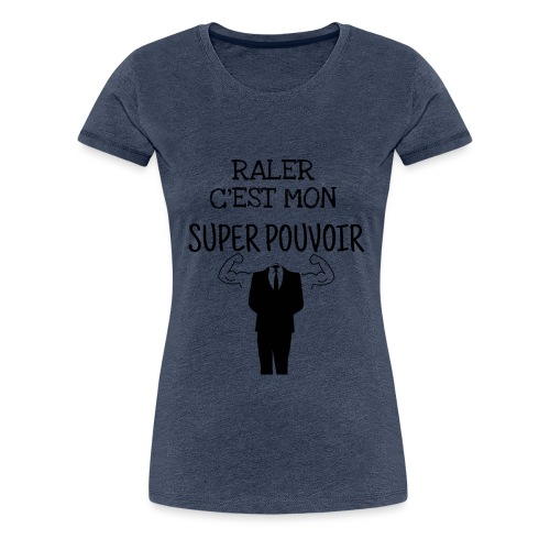 Râler c'est mon super pouvoir - T-shirt Premium Femme