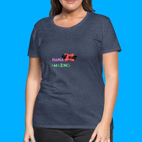 Hana Is Not Amazing T-Shirts - Women's Premium T-Shirt