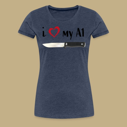 I Love My A1 - Frauen Premium T-Shirt