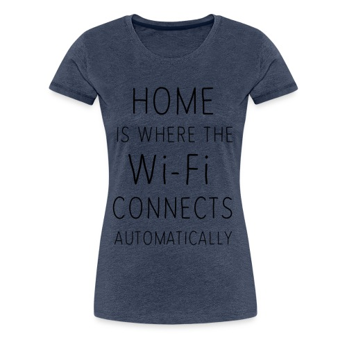 Home is where the wi-fi c - Women's Premium T-Shirt