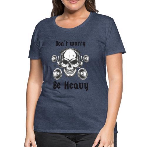 Don' t worry be happy - Camiseta premium mujer